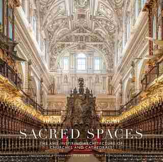 Sacred Spaces: The Awe-inspiring Architecture Of Churches And Cathedrals by Guillaume De Laubier