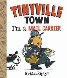 I'm A Mail Carrier (a Tinyville Town Book) by Brian Biggs