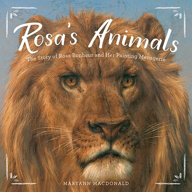 Rosa's Animals: The Story Of Rosa Bonheur And Her Painting Menagerie by Maryann Macdonald