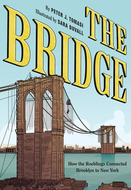 The Bridge: How The Roeblings Connected Brooklyn To New York by Peter J. Tomasi