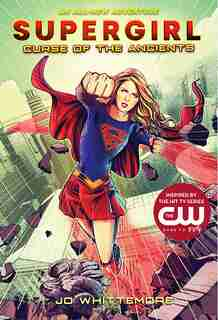 Supergirl: Curse Of The Ancients: (supergirl Book 2) by Jo Whittemore