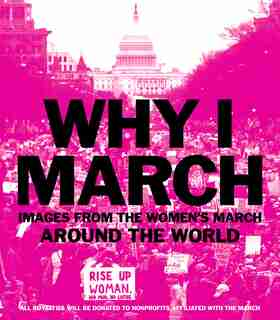 Why I March: Images From The Woman's March Around The World by Abrams Books