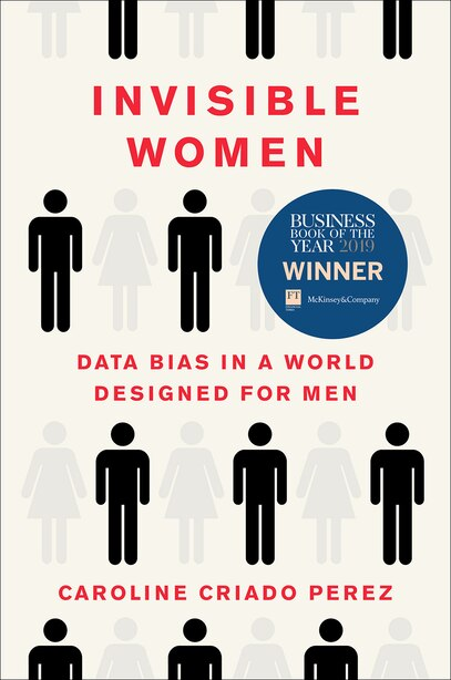 Invisible Women: Data Bias In A World Designed For Men by Caroline Criado Perez