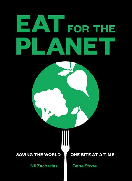 Eat For The Planet: Saving The World One Bite At A Time by Nil Zacharias