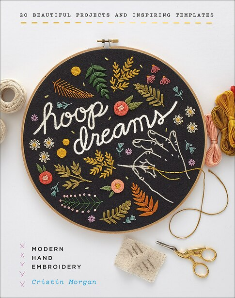 Hoop Dreams: Modern Hand Embroidery by Cristin Morgan
