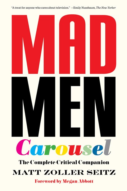 Mad Men Carousel (paperback Edition): The Complete Critical Companion by Matt Zoller Seitz
