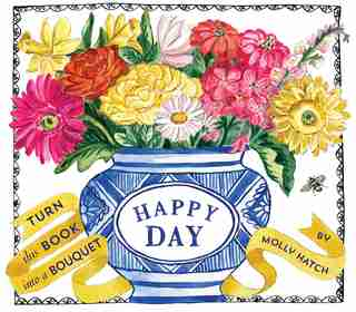 Happy Day (bouquet In A Book): Turn This Book Into A Bouquet by Molly Hatch