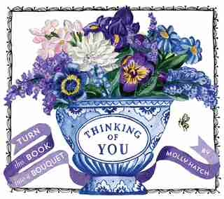 Thinking Of You (a Bouquet In A Book): Turn This Book Into A Bouquet by Molly Hatch