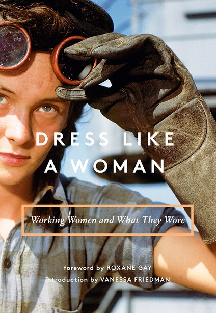 Dress Like A Woman: Working Women And What They Wore by Abrams Books