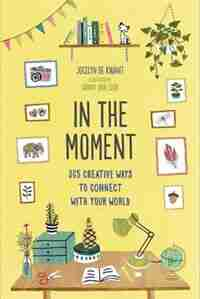 In the Moment (Guided Journal): 365 Creative Ways to Connect with Your World by JOCELYN DE KWANT