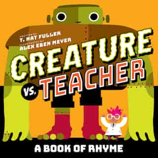 Creature vs. Teacher: A Book Of Rhyme by T. Nat Fuller