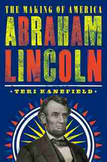 Abraham Lincoln: The Making Of America #3 by Teri Kanefield