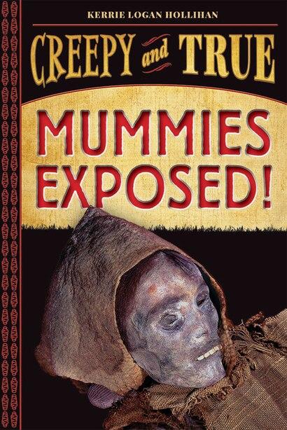 Mummies Exposed!: Creepy And True #1 by Kerrie Logan Hollihan