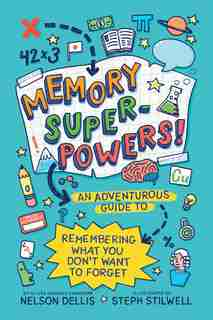 Memory Superpowers!: An Adventurous Guide To Remembering What You Don't Want To Forget by Nelson Dellis