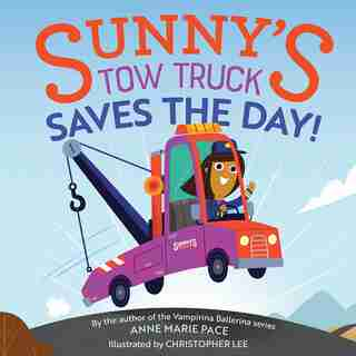 Sunny's Tow Truck Saves The Day! by Anne Marie Pace
