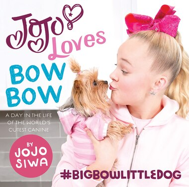 Jojo Loves Bowbow: A Day In The Life Of The World's Cutest Canine by Jojo Siwa