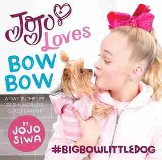 Jojo Loves Bowbow: A Day In The Life Of The World?s Cutest Canine by Jojo Jojo Siwa
