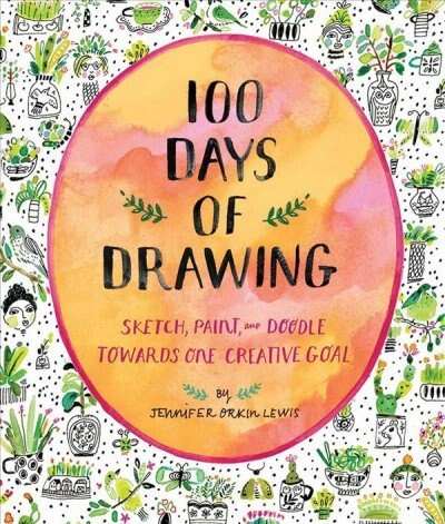 100 Days Of Drawing (guided Sketchbook): Sketch, Paint, And Doodle Towards One Creative Goal by Jennifer Orkin Lewis