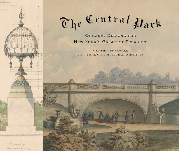 Central Park: Original Designs For New York's Greatest Treasure by Cynthia S. Brenwall