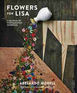 Flowers For Lisa: A Delirium Of Photographic Invention by Abelardo Morell