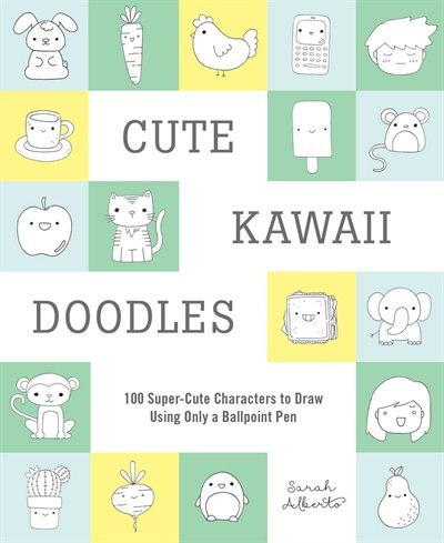Cute Kawaii Doodles (guided Sketchbook): 100 Super-cute Characters To Draw Using Only A Ballpoint Pen by Sarah Alberto