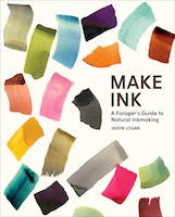 Make Ink: A Forager's Guide To Natural Inkmaking