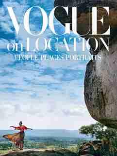 Vogue On Location: People, Places, Portraits by Vogue Editors