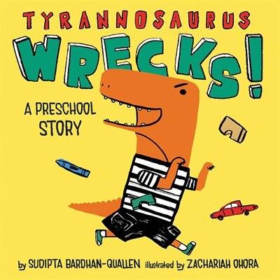 Tyrannosaurus Wrecks!: A Preschool Story by Sudipta Bardhan-Quallen