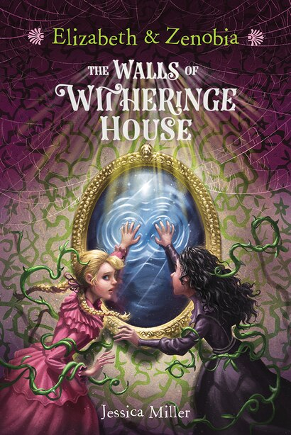 Elizabeth And Zenobia: The Walls Of Witheringe House by Jessica Miller