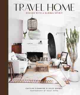 Travel Home: Design With A Global Spirit by Caitlin Flemming