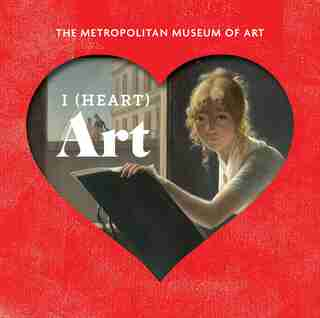 I (heart) Art: The Work We Love From The Metropolitan Museum Of Art by Metropolitan Museum Of Art, The