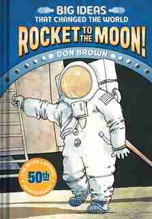 Rocket to the Moon!: Big Ideas That Changed The World #1 by Don Brown