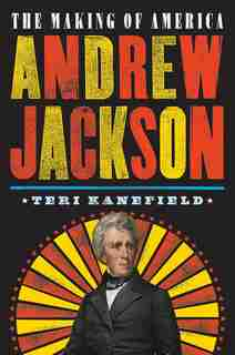 Andrew Jackson: The Making Of America #2 by Teri Kanefield