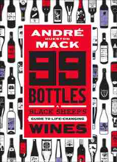 99 Bottles: A Black Sheep's Guide To Life-changing Wines by André Mack