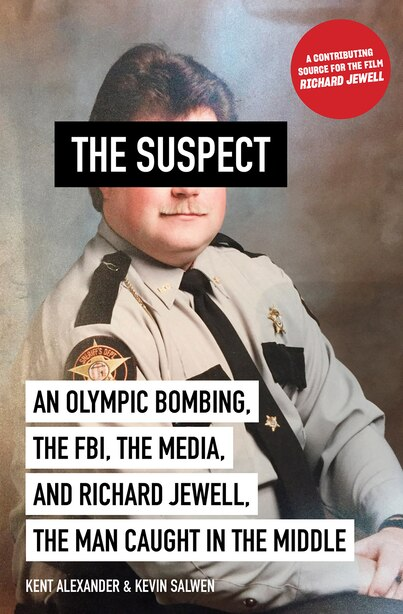 Suspect: An Olympic Bombing, The Fbi, The Media, And Richard Jewell, The Man Caught In The Middle by Kent Alexander