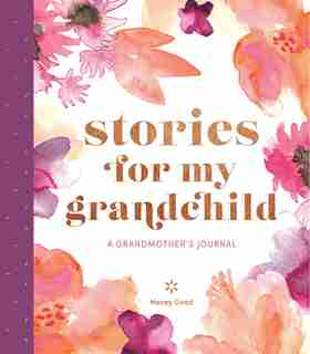 Stories For My Grandchild: A Grandmother's Journal by Honey Good