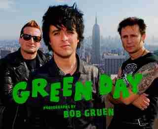 Green Day: Photographs By Bob Gruen by Bob Gruen