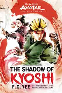 Avatar, The Last Airbender: The Shadow Of Kyoshi by F. C. Yee