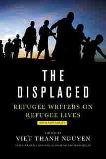 Displaced: Refugee Writers On Refugee Lives by Viet Thanh Nguyen