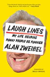Laugh Lines: My Life Helping Funny People Be Funnier by Alan Zweibel