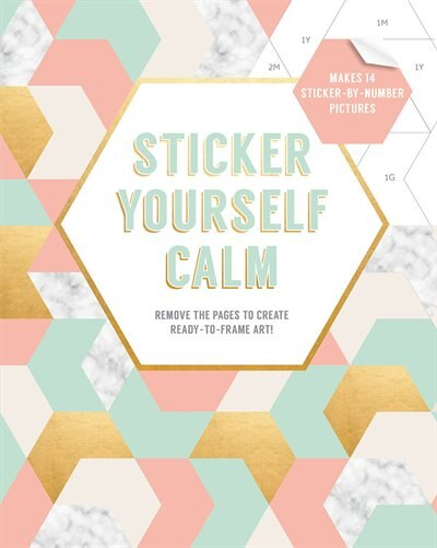 Sticker Yourself Calm: Makes 14 Sticker-by-number Pictures: Remove The Pages To Create Ready-to-frame Art! by Esmée Quintet / Quarto