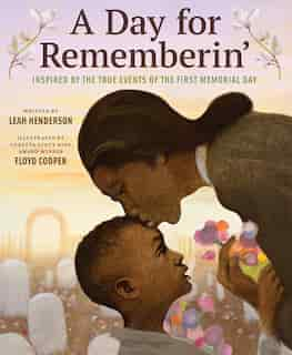A Day For Rememberin': Inspired By The True Events Of The First Memorial Day by Leah Henderson