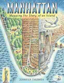 Manhattan: Mapping The Story Of An Island by Jennifer Thermes