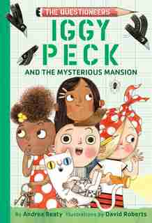 Iggy Peck And The Mysterious Mansion: The Questioneers Book #3 by Andrea Beaty