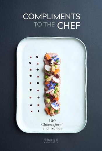 Compliments To The Chef: 100 Châteauform Chef Recipes by Marie-Pierre Morel
