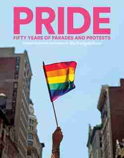 Pride: Fifty Years Of Parades And Protests From The Photo Archives Of The New York Times by Abrams Books