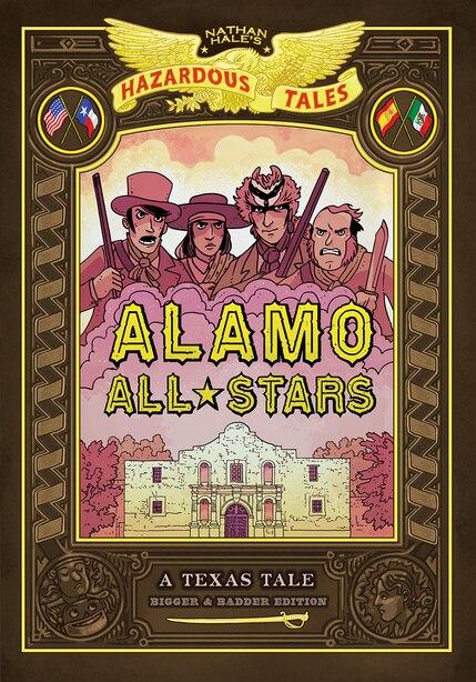 Alamo All-stars: Bigger & Badder Edition (nathan Hale's Hazardous Tales #6): A Texas Tale by Nathan Hale