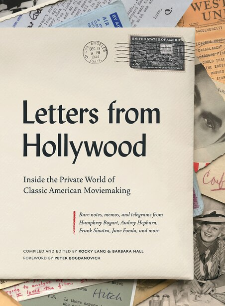 Letters From Hollywood: Inside The Private World Of Classic American Movemaking by Rocky Lang