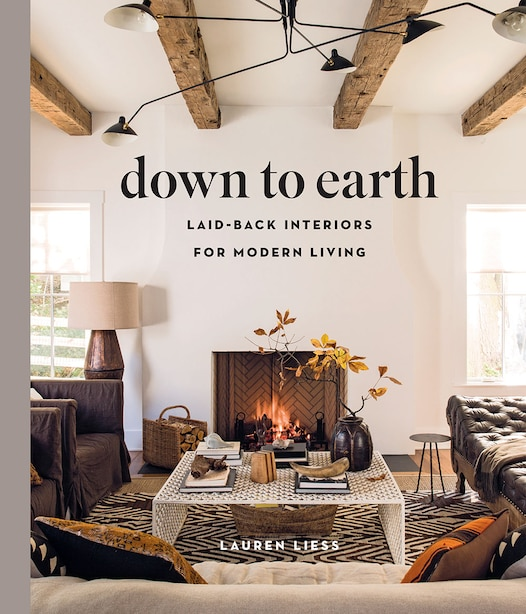 Down To Earth: Laid-back Interiors For Modern Living by Lauren Liess