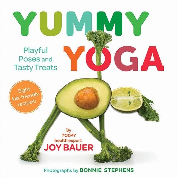 Yummy Yoga: Playful Poses And Tasty Treats by Joy Bauer